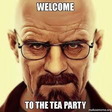 Tea Party Meme - welcome to the tea party make a meme