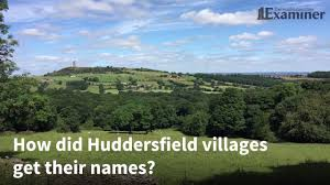 the ancient origins of huddersfield place names and what they mean