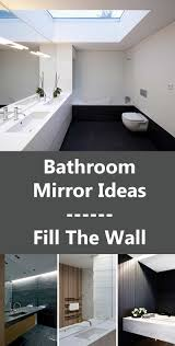 Large Bathroom Mirrors Bathroom Mirror Ideas Fill The Whole Wall Contemporist