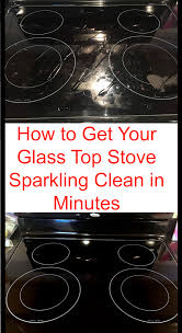 how to get your glass stovetop sparkling clean in minutes stove