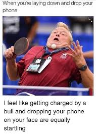 Drop Phone Meme - when you re laying down and drop your phone i feel like getting