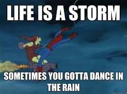 Storm Meme - life is a storm sometimes you gotta dance in the rain 60s