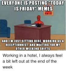 Today Is Friday Meme - everyone is posting today is friday memes and itm just sitting here