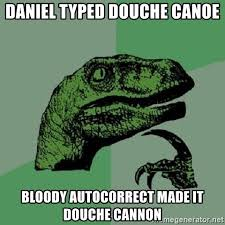 Douche Canoe Meme - daniel typed douche canoe bloody autocorrect made it douche cannon