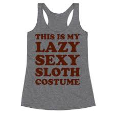 Sexy Sloth Meme - this is my lazy sexy sloth costume racerback tank lookhuman