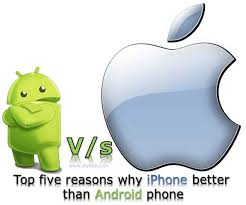 why are androids better than iphones top five reasons why iphone better than android phone jpg