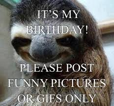 Funny Sloths Memes - meme maker birthday sloth