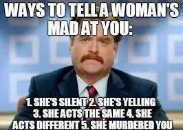 Relationship Meme Pictures - woman is mad at you relationship meme