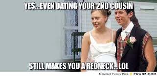Redneck Cousin Meme - dating your cousin meme