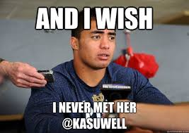 and i wish i never met her kasuwell manti teo kasuwell quickmeme