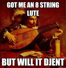 Djent Meme - got me an 8 string lute but will it djent djent quickmeme