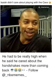 Cavs Memes - isaiah didn t care about playing with the cavs power he had to be