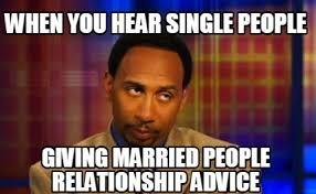 Advice Meme Generator - meme creator when you hear single people giving married people