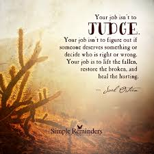 your job is not to judge your job is not to figure out if someone