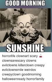 Good Morning Sunshine Meme - good morning sunshine horrorlife clownart scary clownsarescary