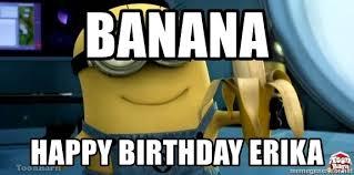 Minions Banana Meme - banana happy birthday erika minion banana meme generator