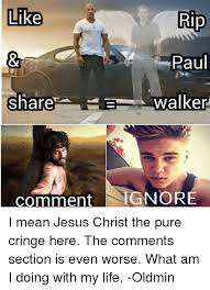 Mean Jesus Meme - like rip paul walker share comment ignore i mean jesus christ the