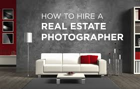 how to hire a real estate photographer hire real estate photographer tips
