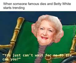 Betty White Memes - betty white memes best collection of funny betty white pictures
