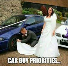 Car Guy Meme - car guy priorities meme
