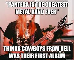 Metal Band Memes - pantera is the greatest metal band ever thinks cowboys from hell