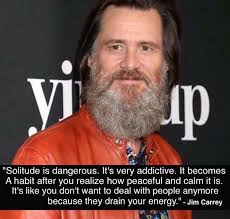 Jim Carey Meme - quotes solitude is dangerous it s very addictive jim carrey