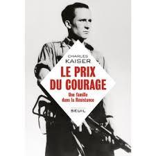 Kaiser Le Le Prix Du Courage Une Famille Dans La Résistance Une Famille Dans