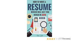 How To Write A Resume That Will Get You Hired Amazon Com Resume How To Write A Resume Which Will Get You Hired