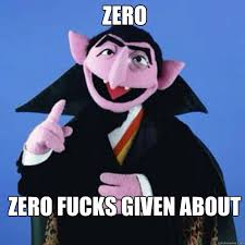 Funny Memes About Exes - zero zero fucks given about your exes count von count quickmeme
