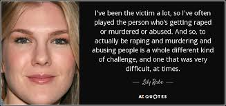 Challenge Victim Rabe Quote I Ve Been The Victim A Lot So I Ve Often Played