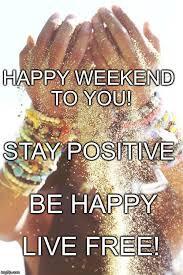 Happy Weekend Meme - happy weekend to you imgflip