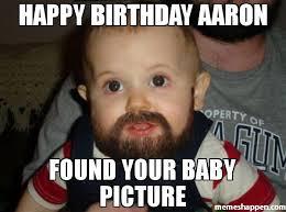 Aaron Meme - happy birthday aaron found your baby picture meme beard baby