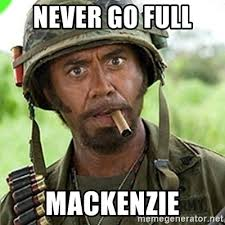 Mackenzie Meme - never go full mackenzie you went full retard man never go full