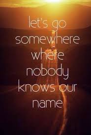 Travel Quote Lets go somewhere where nobody knows our name