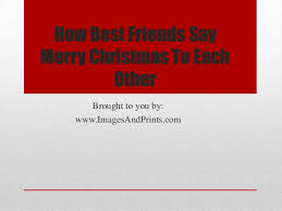 how best friends say merry to each other