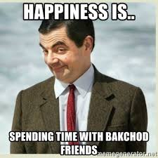 Happiness Is Meme Generator - happiness is spending time with bakchod friends mr bean meme