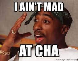 I Aint Mad At Cha Meme - i ain t mad at cha tupac laugh meme generator