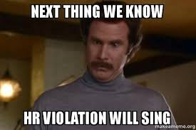 Hr Memes - next thing we know hr violation will sing ron burgundy i am not