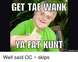 Wanking Memes - get tae wank ya fat kunt geek mematic net well said oc skips