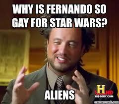 So Gay Meme - is fernando so gay for star wars