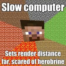 Minecraft Herobrine Memes - slow computer sets render distance far scared of herobrine