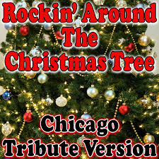 rockin u0027 around the christmas tree chicago tribute version a