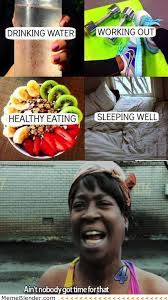 Time For Meme - aint nobody got time for that healthy lifestyle meme collection
