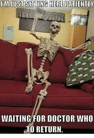 Just Sitting Here Meme - i m just sitting here patiently 4 waiting for doctor who to return
