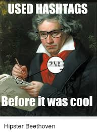 Meme Hashtags - used hashtags before it was cool hipster beethoven funny meme on me me