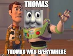 Buzz Lightyear Everywhere Meme - this is what happens when you watch too much thomas the tank engine