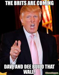 Build A Meme - the brits are coming dave and dee build that wall meme trump