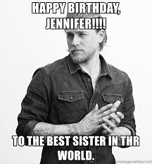 Jax Teller Memes - happy birthday jennifer to the best sister in thr world jax