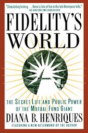 fidelity u0027s world the secret life and public power of the mutual