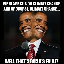 Blame Obama Meme - we blame isis on climate change and of course climate change